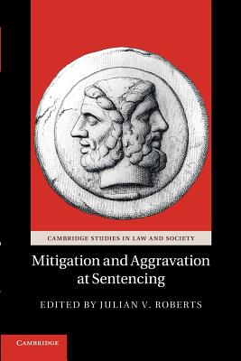 Mitigation and Aggravation at Sentencing - Roberts, Julian V. (Editor)