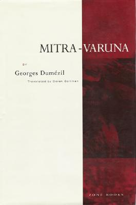 Mitra-Varuna: An Essay on Two Indo-European Representations of Sovereignty - Dumezil, Georges, and Coltman, Derek (Translated by)