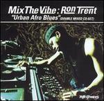 "Mix The Vibe: Ron Trent ""Urban Afro Blues"""