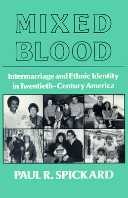Mixed Blood: Intermarriage & Ethnic: Intermarriage and Ethnic Identity in Twentieth Century America - Spickard, Paul R