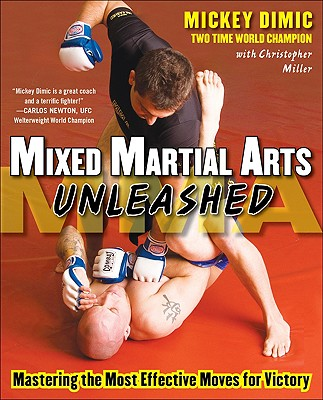 Mixed Martial Arts Unleashed: Mastering the Most Effective Moves for Victory - DIMIC, Mickey, and Miller, Christopher