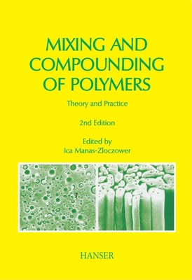 Mixing and Compounding of Polymers: Theory and Practice - Manas-Zloczower, Ica (Editor)