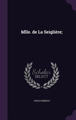 Mlle. de La Seigliere; - Sandeau, Jules