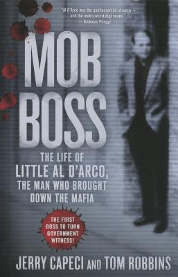 Mob Boss: The Life of Little Al D'Arco, the Man Who Brought Down the Mafia - Capeci, Jerry, and Robbins, Tom