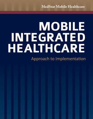 Mobile Integrated Healthcare: Approach to Implementation - Medstar Mobile Healthcare, Medstar Mobile Healthcare