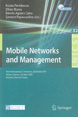 Mobile Networks and Management: First International Conference, MONAMI 2009, Athens, Greece, October 13-14, 2009. Revised Selected Papers - Pentikousis, Kostas (Editor), and Blume, Oliver (Editor), and Aguero, Ramon (Editor)