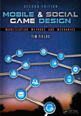Mobile & Social Game Design: Monetization Methods and Mechanics - Fields, Tim