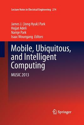 Mobile, Ubiquitous, and Intelligent Computing: MUSIC 2013 - Park, James J. (Editor), and Adeli, Hojjat (Editor), and Park, Namje (Editor)