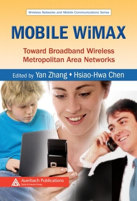 Mobile WiMAX: Toward Broadband Wireless Metropolitan Area Networks - Zhang, Yan (Editor), and Chen, Hsiao-Hwa (Editor)