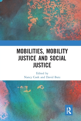 Mobilities, Mobility Justice and Social Justice - Cook, Nancy (Editor), and Butz, David (Editor)