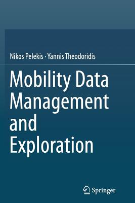 Mobility Data Management and Exploration - Pelekis, Nikos, and Theodoridis, Yannis
