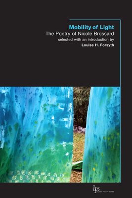 Mobility of Light: The Poetry of Nicole Brossard - Brossard, Nicole, and Forsyth, Louise H (Editor)