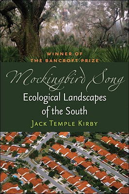 Mockingbird Song: Ecological Landscapes of the South - Kirby, Jack Temple