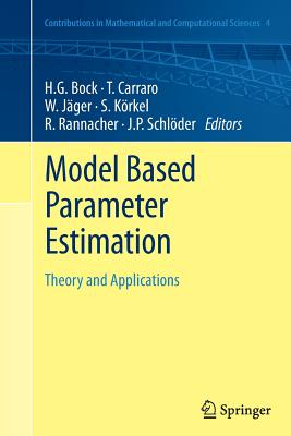 Model Based Parameter Estimation: Theory and Applications - Bock, Hans Georg (Editor), and Carraro, Thomas (Editor), and Jager, Willi (Editor)