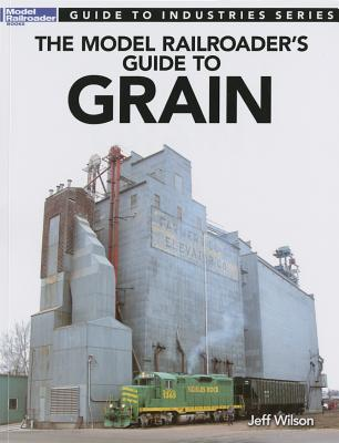 Model Railroader's Guide to Grain - Wilson, Jeff