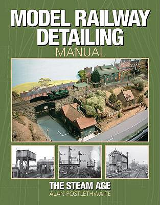 Model Railway Detailing Manual: The Steam Age - Postlethwaite, Alan