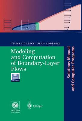 Modeling and Computation of Boundary-Layer Flows: Laminar, Turbulent and Transitional Boundary Layers in Incompressible Flows. Solutions Manual and Computer Programs - Cebeci, Tuncer, and Cousteix, Jean