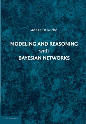 Modeling and Reasoning with Bayesian Networks - Darwiche, Adnan