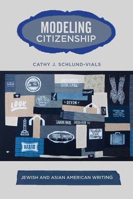 Modeling Citizenship: Jewish and Asian American Writing - Schlund-Vials, Cathy