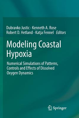 Modeling Coastal Hypoxia: Numerical Simulations of Patterns, Controls and Effects of Dissolved Oxygen Dynamics - Justic, Dubravko (Editor), and Rose, Kenneth A (Editor), and Hetland, Robert D (Editor)
