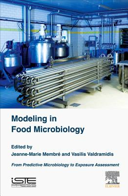 Modeling in Food Microbiology: From Predictive Microbiology to Exposure Assessment - Membre, Jeanne-Marie