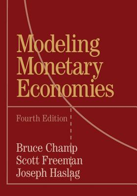 Modeling Monetary Economies - Champ, Bruce, and Freeman, Scott, and Haslag, Joseph