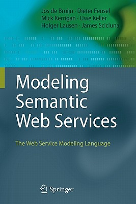 Modeling Semantic Web Services: The Web Service Modeling Language - Bruijn, Jos de, and Kerrigan, Mick, and Keller, Uwe