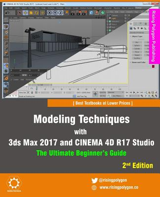 Modeling Techniques with 3ds Max 2017 and Cinema 4D R17 Studio - The Ultimate Beginner's Guide - Polygon, Rising