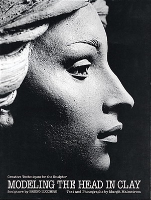 Modeling the Head in Clay: Creative Techniques for the Sculptor - Lucchesi, Bruno, and Malmstrom, Margit