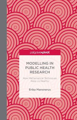 Modelling in Public Health Research: How Mathematical Techniques Keep Us Healthy - Mansnerus, E