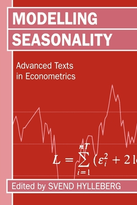 Modelling Seasonality 'advance Texts in Econometrics ' - Hylleberg, Svend (Editor)