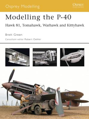 Modelling the P-40: Hawk 81, Tomahawk, Warhawk and Kittyhawk - Green, Brett