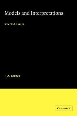 Models and Interpretations: Selected Essays - Barnes, J a, and J a, Barnes
