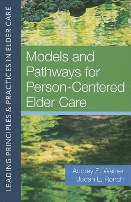 Models and Pathways for Person-Centered Elder Care - Weiner D S W, Audrey (Editor)