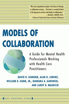 Models of Collaboration: A Guide for Mental Health Professionals Working with Health Care Practitioners - Seaburn, David B, PH.D. (Editor)
