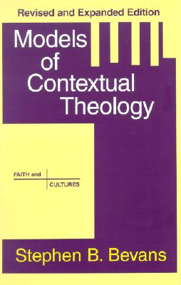 Models of Contextual Theology - Bevans, Stephen B, SVD, and Schreiter, Robert J, C.PP.S. (Foreword by)