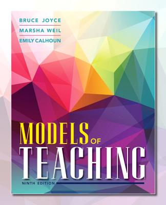 Models of Teaching - Joyce, Bruce R., and Weil, Marsha, and Calhoun, Emily
