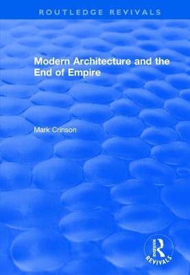 Modern Architecture and the End of Empire - Crinson, Mark