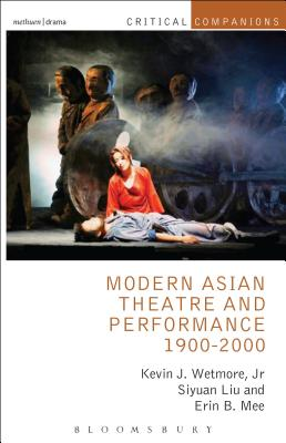 Modern Asian Theatre and Performance 1900-2000 - Wetmore, Kevin J., Jr., and Liu, Siyuan, and Mee, Erin B.