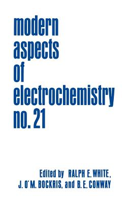 Modern Aspects of Electrochemistry 21 - Bockris, John O'm (Editor), and Conway, Brian E (Editor), and White, Ralph E (Editor)