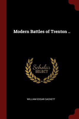 Modern Battles of Trenton .. - Sackett, William Edgar