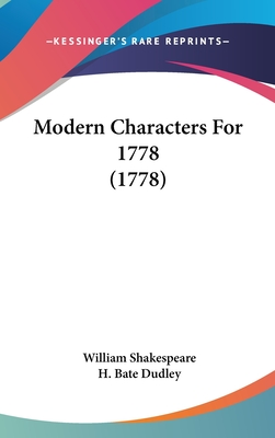 Modern Characters for 1778 (1778) - Shakespeare, William, and Dudley, H Bate (Editor)
