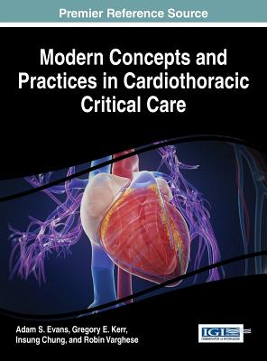 Modern Concepts and Practices in Cardiothoracic Critical Care - Evans, Adam S. (Editor), and Kerr, Gregory E. (Editor), and Chung, Insung (Editor)