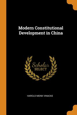 Modern Constitutional Development in China - Vinacke, Harold Monk