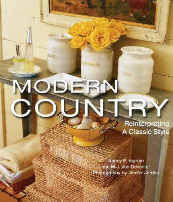Modern Country: Reinterpreting a Classic Style - Ingram, Nancy E, and Van Deventer, M J, and Jordan, Jenifer (Photographer)