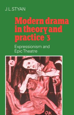 Modern Drama in Theory and Practice: Volume 3, Expressionism and Epic Theatre - Styan, J L