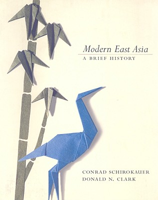 Modern East Asia: A Brief History - Schirokauer, Conrad, and Clark