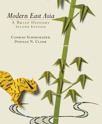 Modern East Asia: A Brief History - Schirokauer, Conrad, and Clark, Donald N