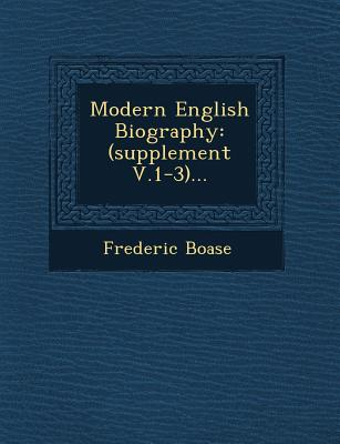 Modern English Biography: (Supplement V.1-3)... - Boase, Frederic