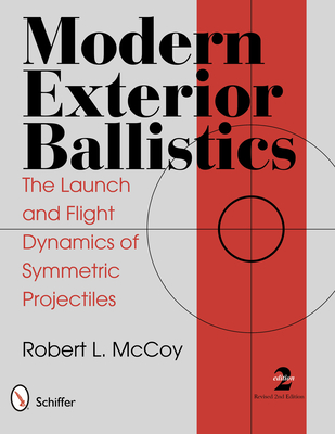 Modern Exterior Ballistics: The Launch and Flight Dynamics of Symmetric Projectiles - McCoy, Robert L.